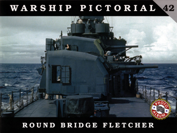 Warship Pictorial 42: Round Bridge Fletcher.