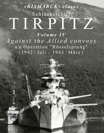 "Schlachtschiff Tirpitz, Vol. 4: Against the Allied Convoys u.a. Operation ""Rösselsprung"" 1942 / Juli - 1943 / März."