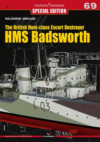 Kagero TopDrawings 69: The British Hunt-class Escort Destroyer HMS Badsworth. Special Edition.