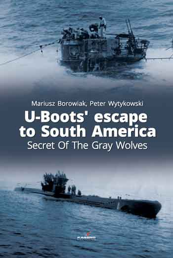 U-Boots' escape to South America. Secret Of The Gray Wolves. <font color=&quot;#FF0000&quot; face=&quot;Arial, Helvetica, sans-serif&quot;>Erscheint ca Anfang/Mitte März 2019!</font>