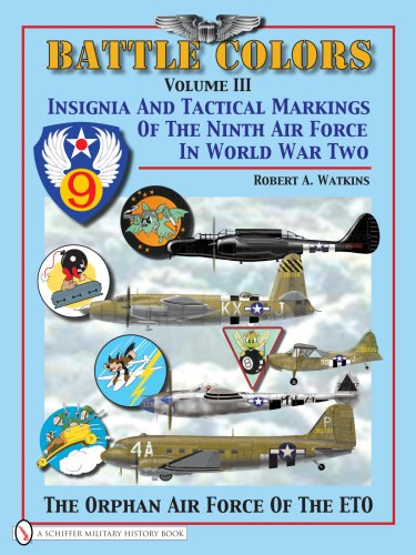 Battle Colors Volume III: Insignia and Tactical Markings of the Ninth Air Froce in World War II