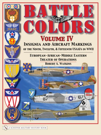 Battle Colors Volume IV: Insignia and Aircraft Markings of the USAAF in WW II - European-African-Middle Eastern Theaters