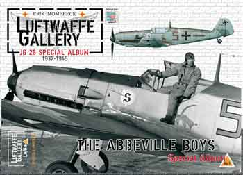 Luftwaffe Gallery (Lu/Ga) Album Special 01 - Photos and Profiles: JG26, the ABBEVILE BOYS