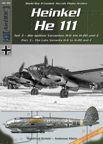AirDOC - WW II Combat Aircraft Photo Archiv / ADC 010: Heinkel he 111, pt. 3 - The Late Variatns H-6 to H-20 and Z