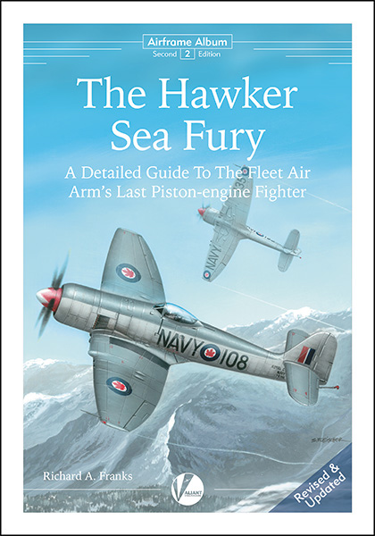 The Hawker Sea Fury. A Detailed Guide to the Fleet Air Arm\'s Last Piston-engine Fihter. Airframe Album 2.