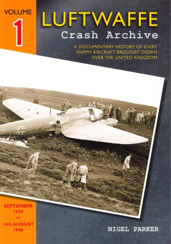 Luftwaffe Crash Archive, Vol. 1: September 1939 to 14th August 1940