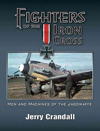 "Fighters of the Iron Cross. Men and Machines of the Jagdwaffe. NO SIGNATURES!! <font color=""#FF0000"" face=""Arial, Helvetica, sans-serif"">Expected to arrive JUNE 2021!</font>"