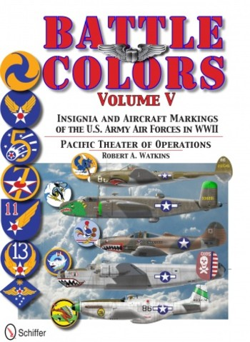 Battle Colors Volume V: Pacific Theater of Operations Insignia and Aircraft Markings of the U.S. Army AF in WW II