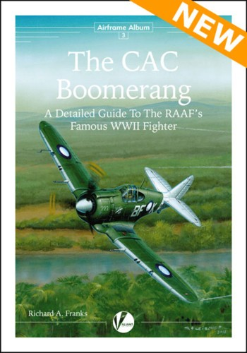 The CAC Boomerang. A Detailed Guide to The RAAR's Famous WWII Fighter. Airframe Album No. 3