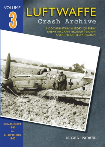 Luftwaffe Crash Archive, Vol. 3: 30th August 1940 to 9th of September 1940.