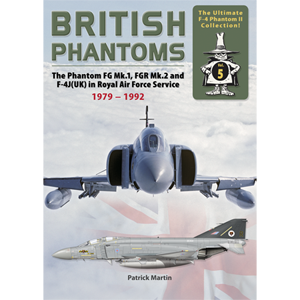 British Phantoms. The Ultimate F-4 Phantom II Collection! Vol. 5: The Phantom FG Mk.1, FGR Mk.2 and F-4J(UK) in RAF Service 1972-92