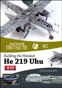 Airframe Constructor No. 2: Building the Heinkel He 219 Uhu. A Detailed Guide to to building the Zoukei-Mura 1/32nd kit.