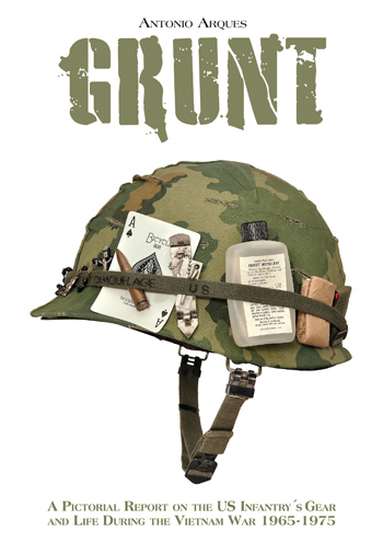 Grunt. A Pictorial Report on the US Infantry's Gear and Life During the Vietnam War 1965-1975.