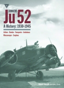 Junkers Ju 52 A History: 1930-1945. <font color=&quot;#FF0000&quot; face=&quot;Arial, Helvetica, sans-serif&quot;>Expected to arrive in December 2014!</font>