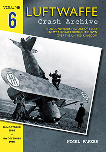 Luftwaffe Crash Archive, Vol. 6: 28th Oct. 1940 to 31st  Dec. 1940.