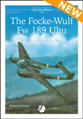 Airframe Album 06: The Focke-Wulf Fw 189 Uhu. A Detailed Guide to the Luftwaffe's 'Flying Eye'.
