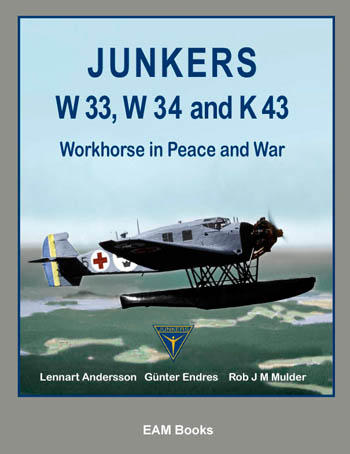 Junkers W 33, W 34 and K 43. Workhorse in Peace and War.