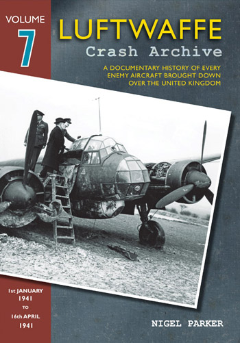 Luftwaffe Crash Archive, Vol. 7: 1st January 1941- 16th April 1941.
