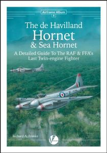 Airframe Album 08: The Hornet & Sea Hornet. A Detailed Guide to RAF & FAA's Last Twin-Engine Fighter.