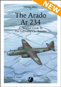 Airframe Album 09: The Arado Ar 234-A. A Detailed Guide to the Luftwaffe's Jet Bomber.