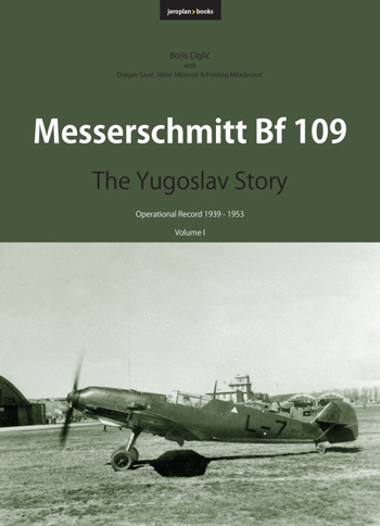 Messerschmitt Bf 109. The Yugsolav Story, Vol.1: Operational Record 1939-1953.