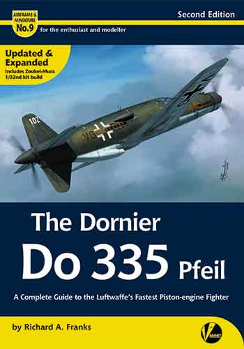 Airframe & Miniature 09: The Dornier Do 335 Pfeil. A Complete Guide To The Luftwaffe's Fastest Piston-engine Fighter.