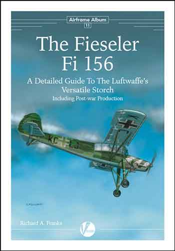 Airframe Album 11: The Fieseler Fi 156: A Detailed Guide to the Luftwaffe's Versatile Storch (Including Post-War Derivatives).