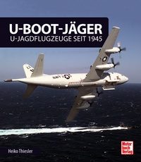 U-Boot-Jäger. U-Jagdflugzeuge seit 1945. <font color=\&quot;#FF0000\&quot; face=\&quot;Arial, Helvetica, sans-serif\&quot;>Expected to arrive end of March 2017!</font>