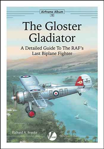 Airframe Album 12: The Gloster Gladiator. A Detailed Guide to the RAF's Last Biplane Fighter.