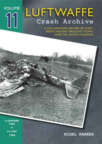 Luftwaffe Crash Archive, Vol. 11: 1st January 1944 - 31st May 1944.