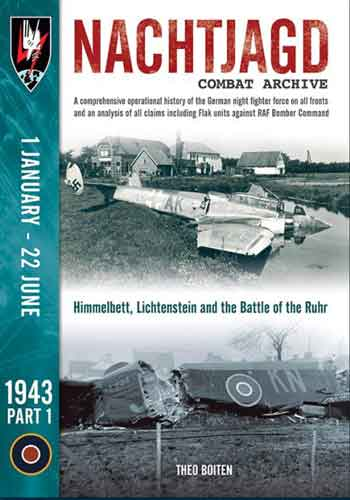 Nachtjagd Combat Archive, pt. 1: 1 January - 22 June 1943. Himmelbett, Lichtenstein and the Battle of the Ruhr. <font color=&quot;#FF0000&quot; face=&quot;Arial, Helvetica, sans-serif&quot;>Erscheint ca Februar 2018! </font>