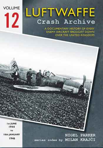 Luftwaffe Crash Archive, Vol. 12: 1st June 1944 - 18th January 1946.