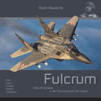 Fulcrum. MiG-29 variants in Air Forces around the World. Action, Cockpit, Fuselage, Weapons, Maintenance. <font color=&quot;#FF0000&quot; face=&quot;Arial, Helvetica, sans-serif&quot;>Erscheint ca Juli 2018!</font>