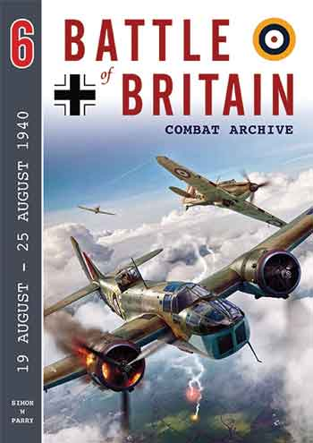 Battle of Britain Combat Archive 6: 19 August - 25 August 1940.