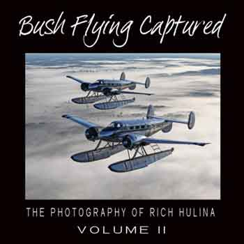 Bush Flying Captured Vol. 2. The Photography of Rich Hulina