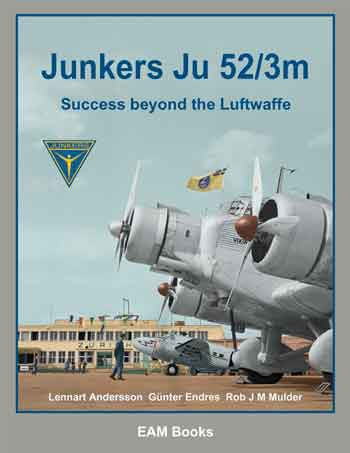 Junkers Ju 52/3m. Success beyond the Luftwaffe. <font color=&quot;#FF0000&quot; face=&quot;Arial, Helvetica, sans-serif&quot;>Lieferbar ca Ende Januar 2019!</font>