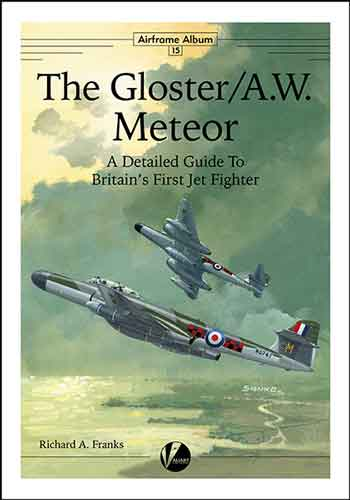 Airframe Album 15: The Gloster/A.W. Meteor. A Detailed Guide to Britain's First Jet Fighter. <font color=&quot;#FF0000&quot; face=&quot;Arial, Helvetica, sans-serif&quot;>Erscheint ca Anfang Mai 2019!</font>