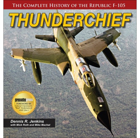 Thunderchief. The Complete History of the Republic F-105