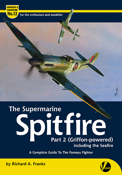 Airframe & Miniature No. 13: The Supermarine Spitfire, Pt. 2 (Griffon-powered) including the Seafire. <font color=&quot;#FF0000&quot; face=&quot;Arial, Helvetica, sans-serif&quot;>Expected to arrive about June 2019!</font>