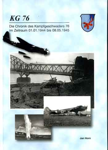 KG 76. Die Chronik des Kampfgerschwaders 76 im Zeitraum 01.01.1944 bis 08.05.1945. <font color=&quot;#FF0000&quot; face=&quot;Arial, Helvetica, sans-serif&quot;>Expected to arrive beginning/mid of June 2019!</font>