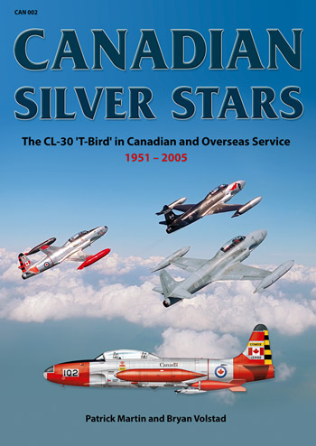 Canadian Silver Star. The CL-30 \'T-Bird\' in Canadian and Overseas Service 1951-2005 (Can 002).
