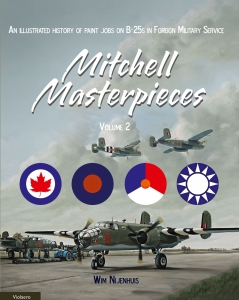 Mitchell Masterpieces Vol. 2 An illustrated History of Paint Jobs on B-25s in Foreign Military Service