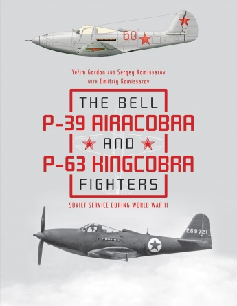 The Bell P-39 Airacobra and P-63 Kingcobra Fighters.  Soviet Service During World War II