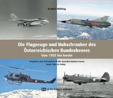 Die Flugzeuge und Hubschrauber des österreichischen Bundesheeres von 1955 bis heute. Airplanes and Helicopters of the of the Austrian Armed Forces From 1955 to Today