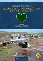 "La Jagdgeschwader 54 : Les Aigles au 'coeur vert' de la LW, Tome 02. <font color=""#FF0000"" face=""Arial, Helvetica, sans-serif"">Expected to arrive beginning/mid of May 2020! </font>"