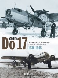 "Dornier Do 17. The ""Flying Pencil"" in Luftwaffe Service. A Combat and Photographic Record 1936 - 1945."