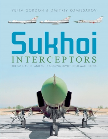 Sukhoi Interceptors. The SU-9, SU-11, and SU-15 Unsung Soviet Cold War Heroes