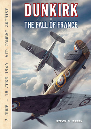 "Dunkirk to The Fall of France. 3 June - 18 June 1940. Air Combat Archive. <font color=""#FF0000"" face=""Arial, Helvetica, sans-serif"">Expected to arrive October 2020!</font>"