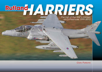 Rutland Harriers. The Last of the RAF's Harriers at Cottesmore 1999 - 2010.