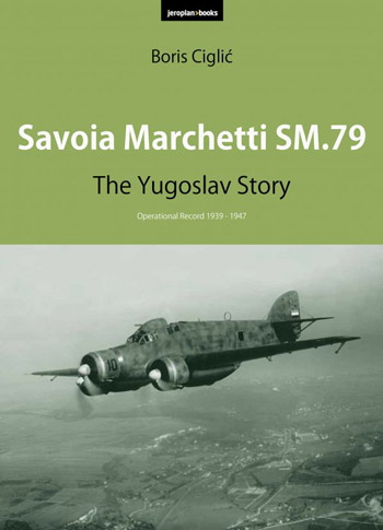 Savoia Marchetti SM 79. The Yugoslav Story. Operational Record 1939-1947